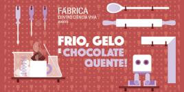 Frio, Gelo e Chocolate Quente!